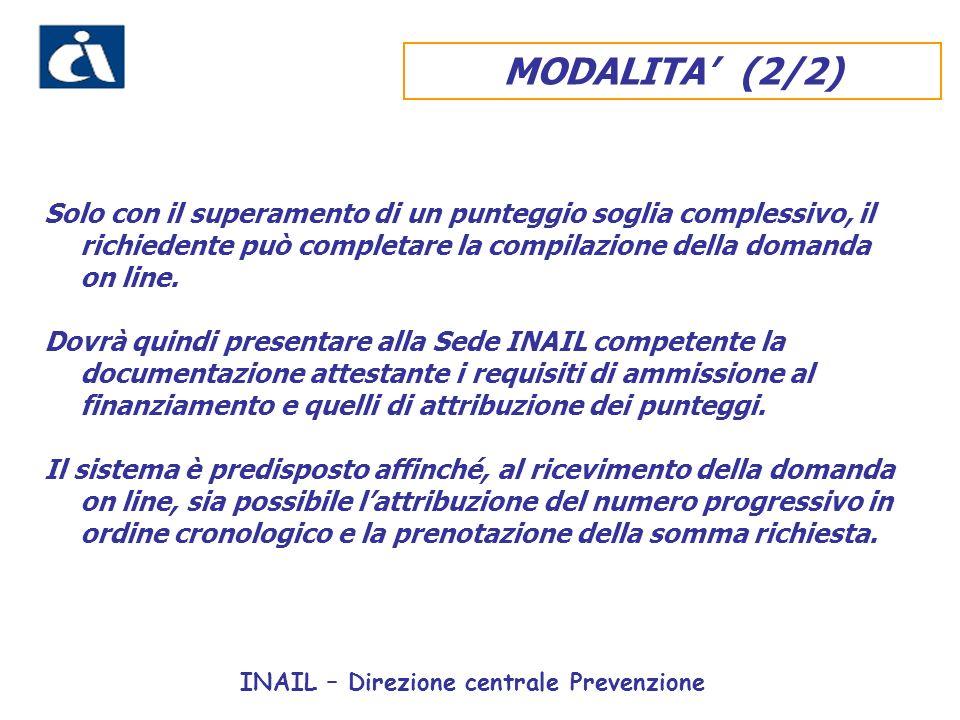 INAIL – Direzione centrale Prevenzione MODALITA (2/2) Solo con il superamento di un punteggio soglia complessivo, il richiedente può completare la compilazione della domanda on line.