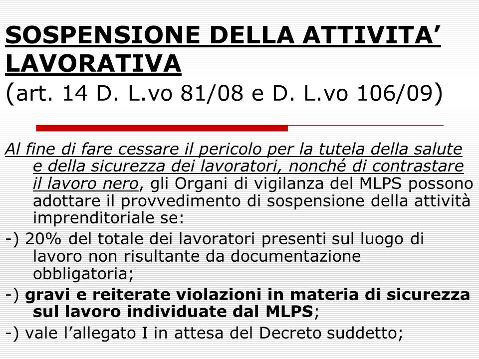 SOSPENSIONE DELLA ATTIVITA LAVORATIVA ( art. 14 D. L.vo 81/08 e D. L.vo 106/09 ) Al fine di fare cessare il pericolo per la tutela della salute e dell