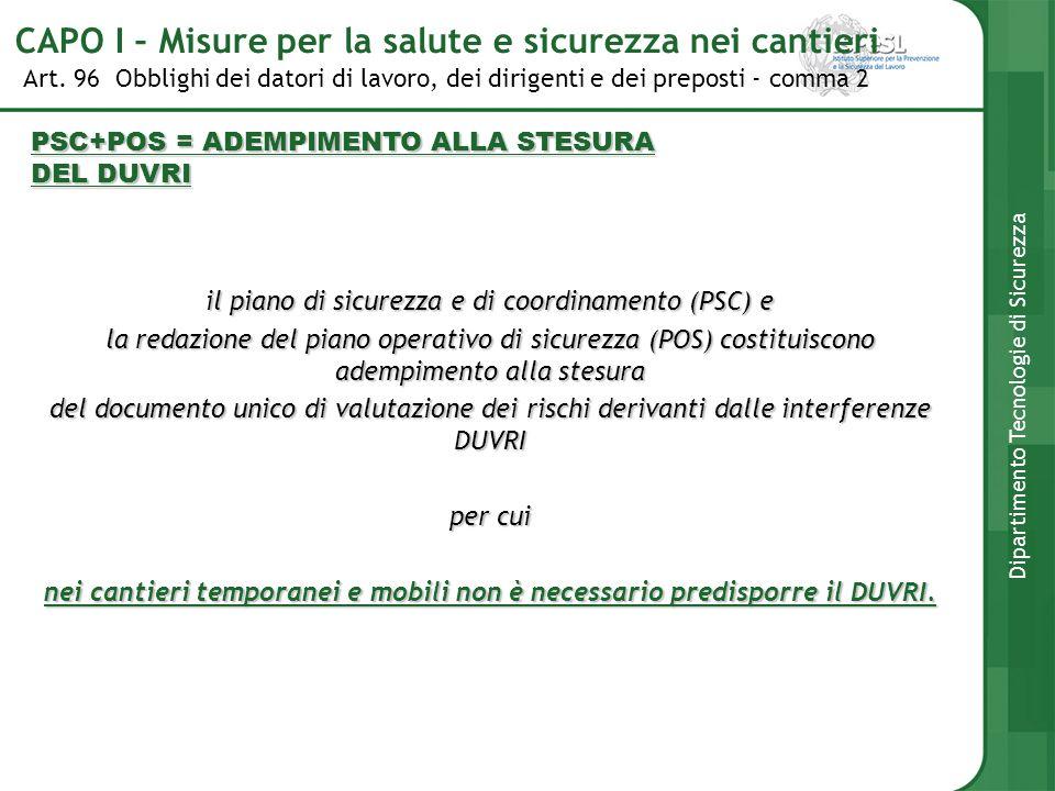 Art. 96 Obblighi dei datori di lavoro, dei dirigenti e dei preposti - comma 2 Dipartimento Tecnologie di Sicurezza PSC+POS = ADEMPIMENTO ALLA STESURA