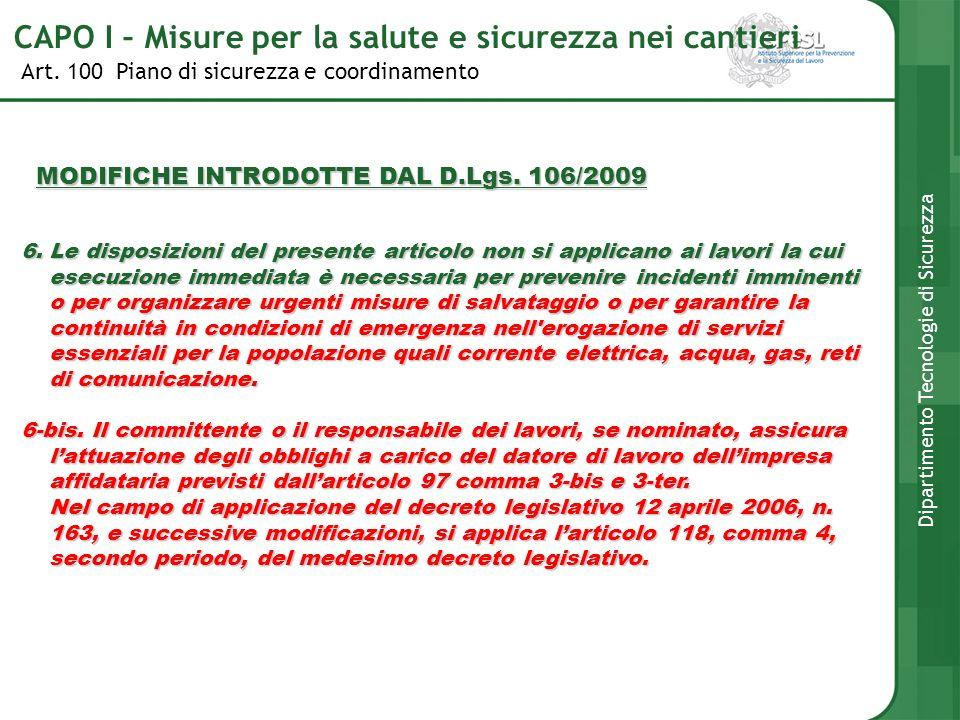 Art. 100 Piano di sicurezza e coordinamento Dipartimento Tecnologie di Sicurezza MODIFICHE INTRODOTTE DAL D.Lgs. 106/2009 6. Le disposizioni del prese