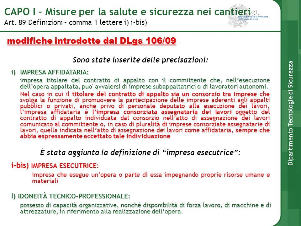 Art. 89 Definizioni – comma 1 lettere i) i-bis) Dipartimento Tecnologie di Sicurezza modifiche introdotte dal DLgs 106/09 i)IMPRESA AFFIDATARIA: impre