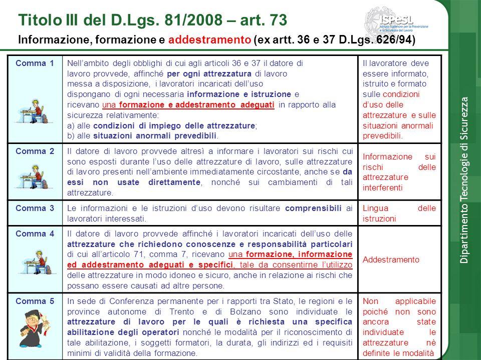 Comma 1 Nellambito degli obblighi di cui agli articoli 36 e 37 il datore di lavoro provvede, affinché per ogni attrezzatura di lavoro messa a disposiz