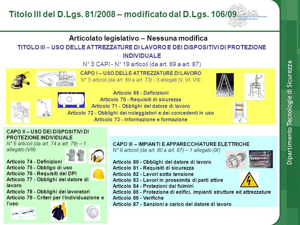 Titolo III del D.Lgs. 81/2008 – modificato dal D.Lgs. 106/09 Articolato legislativo – Nessuna modifica Dipartimento Tecnologie di Sicurezza CAPO I – U