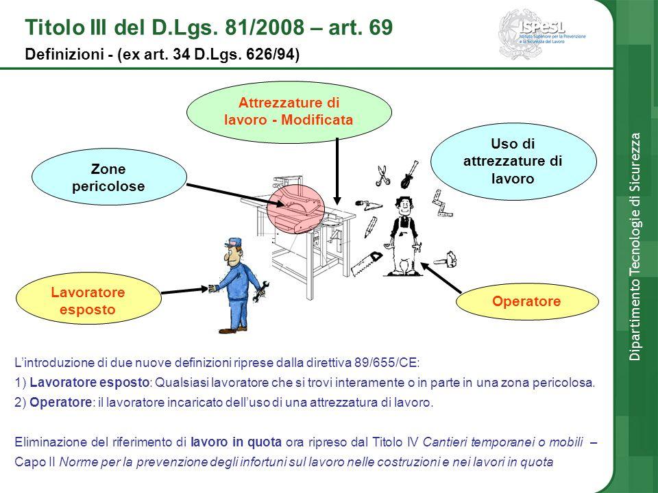 Titolo III del D.Lgs. 81/2008 – art. 69 Definizioni - (ex art. 34 D.Lgs. 626/94) Dipartimento Tecnologie di Sicurezza Zone pericolose Uso di attrezzat