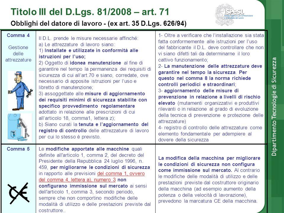 Comma 4 Gestione delle attrezzature Il D.L. prende le misure necessarie affinché: a) Le attrezzature di lavoro siano: 1) Installate e utilizzate in co
