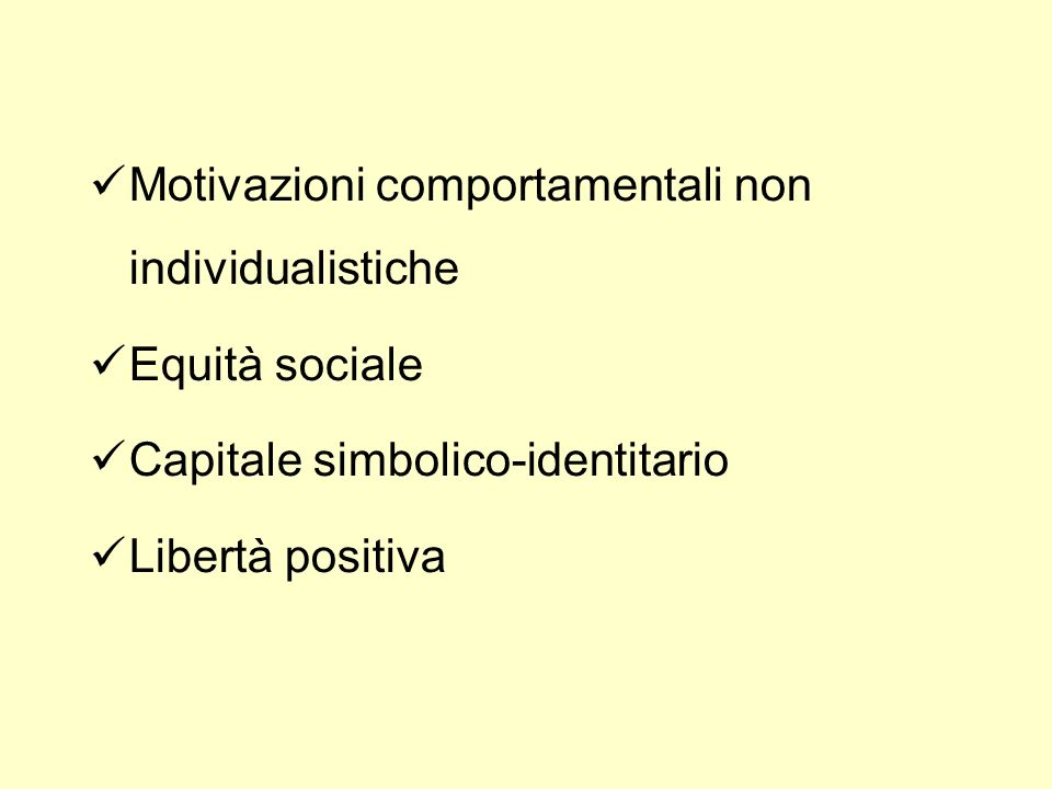 Motivazioni comportamentali non individualistiche Equità sociale Capitale simbolico-identitario Libertà positiva