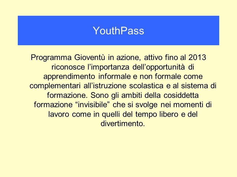 Programma Gioventù in azione, attivo fino al 2013 riconosce limportanza dellopportunità di apprendimento informale e non formale come complementari allistruzione scolastica e al sistema di formazione.