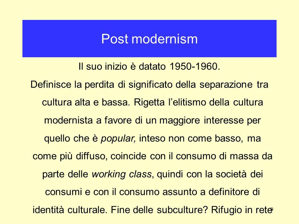 9 Il suo inizio è datato 1950-1960. Definisce la perdita di significato della separazione tra cultura alta e bassa. Rigetta lelitismo della cultura mo
