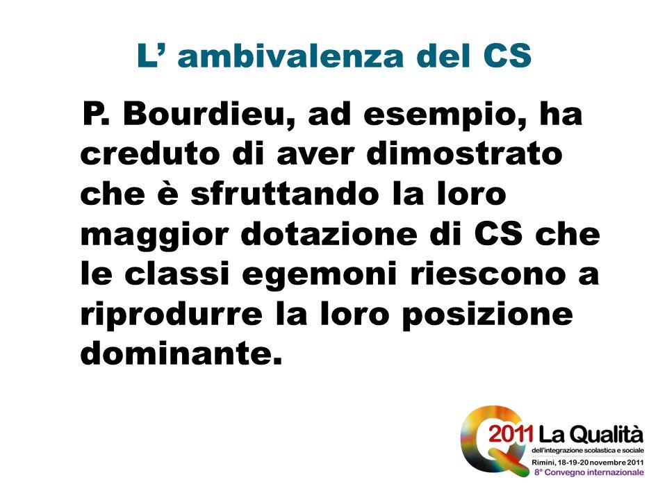 L ambivalenza del CS P. Bourdieu, ad esempio, ha creduto di aver dimostrato che è sfruttando la loro maggior dotazione di CS che le classi egemoni rie