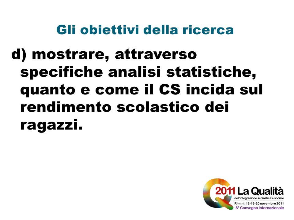 Gli obiettivi della ricerca d) mostrare, attraverso specifiche analisi statistiche, quanto e come il CS incida sul rendimento scolastico dei ragazzi.