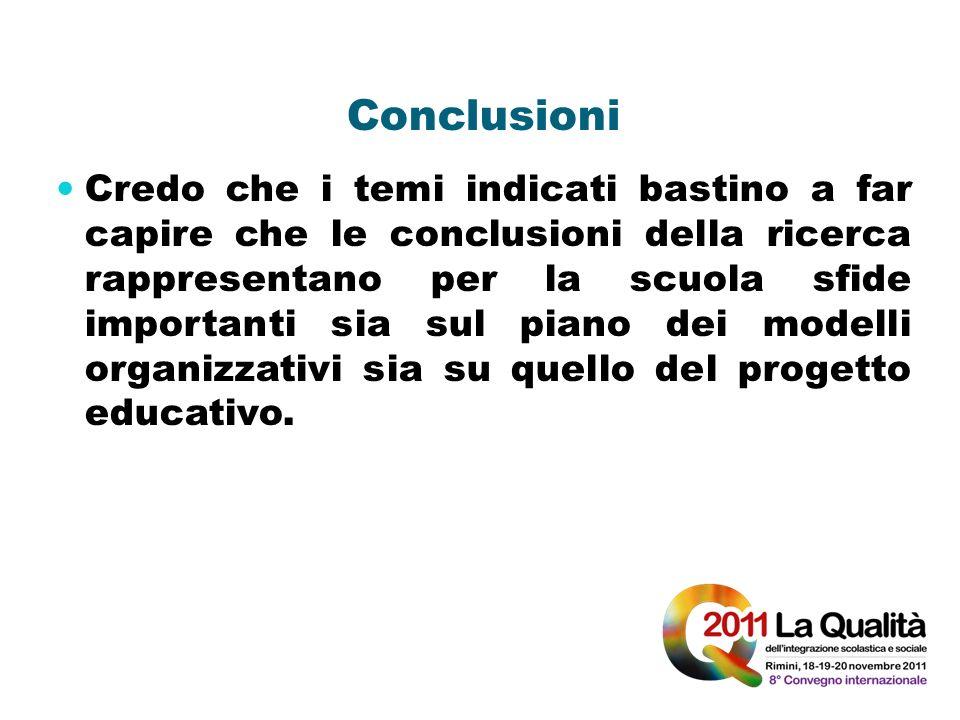 Conclusioni Credo che i temi indicati bastino a far capire che le conclusioni della ricerca rappresentano per la scuola sfide importanti sia sul piano