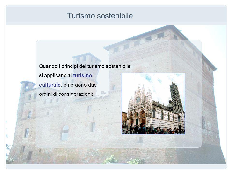 Turismo sostenibile Quando i principi del turismo sostenibile si applicano al turismo culturale, emergono due ordini di considerazioni: