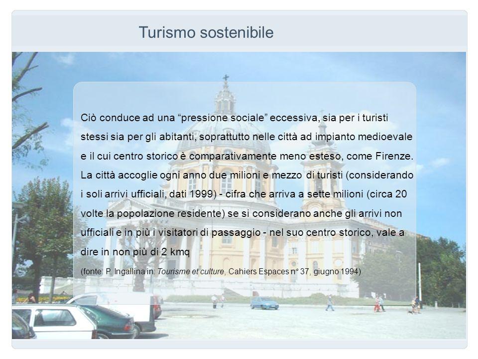 Turismo sostenibile Ciò conduce ad una pressione sociale eccessiva, sia per i turisti stessi sia per gli abitanti, soprattutto nelle città ad impianto