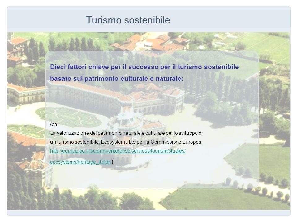 Turismo sostenibile Dieci fattori chiave per il successo per il turismo sostenibile basato sul patrimonio culturale e naturale: (da: La valorizzazione