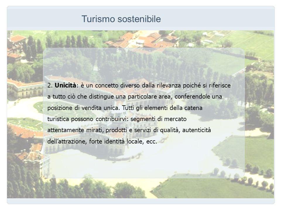 Turismo sostenibile 2. Unicità: è un concetto diverso dalla rilevanza poiché si riferisce a tutto ciò che distingue una particolare area, conferendole