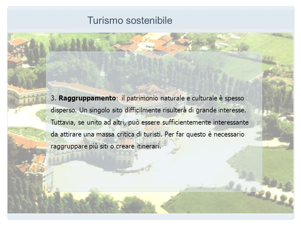 Turismo sostenibile 3. Raggruppamento: il patrimonio naturale e culturale è spesso disperso. Un singolo sito difficilmente risulterà di grande interes