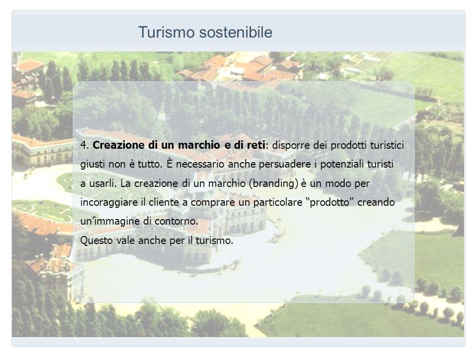 Turismo sostenibile 4. Creazione di un marchio e di reti: disporre dei prodotti turistici giusti non è tutto. È necessario anche persuadere i potenzia