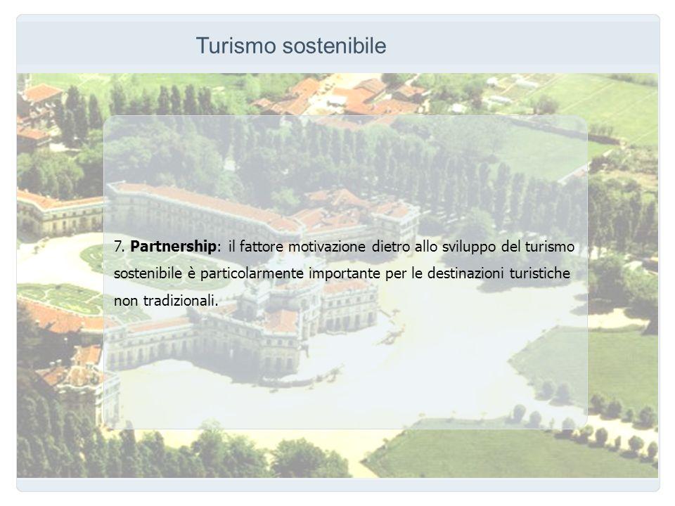 Turismo sostenibile 7. Partnership: il fattore motivazione dietro allo sviluppo del turismo sostenibile è particolarmente importante per le destinazio