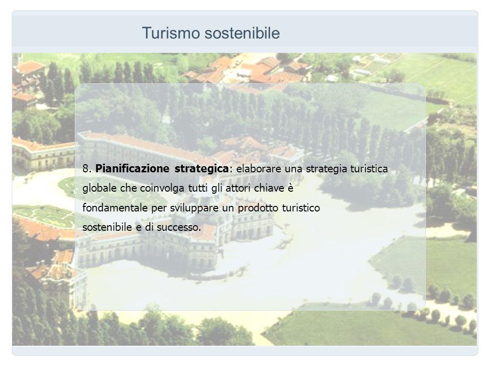 Turismo sostenibile 8. Pianificazione strategica: elaborare una strategia turistica globale che coinvolga tutti gli attori chiave è fondamentale per s