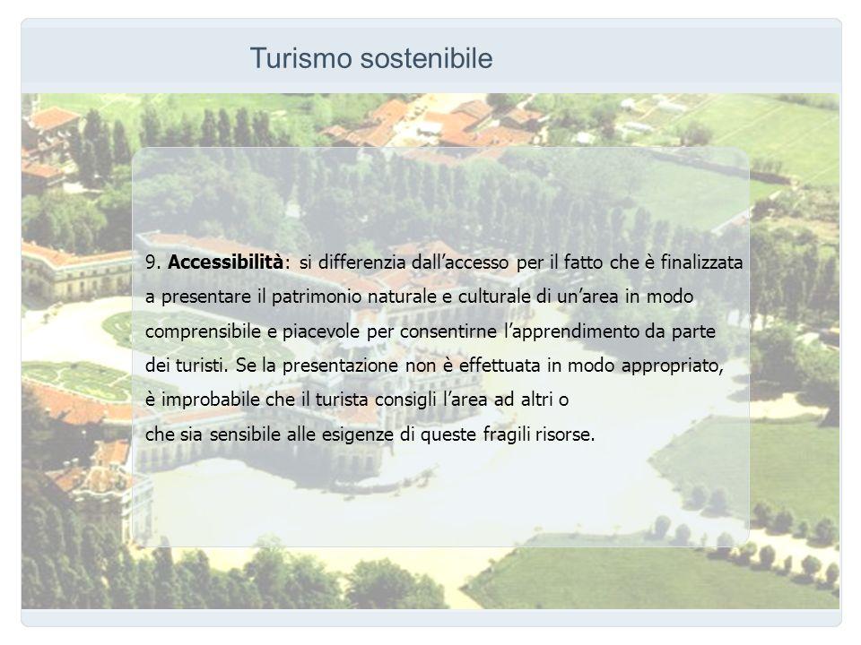 Turismo sostenibile 9. Accessibilità: si differenzia dallaccesso per il fatto che è finalizzata a presentare il patrimonio naturale e culturale di una