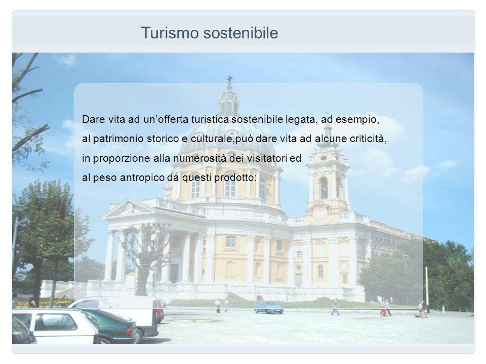 Turismo sostenibile Dare vita ad unofferta turistica sostenibile legata, ad esempio, al patrimonio storico e culturale,può dare vita ad alcune critici
