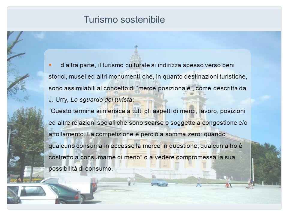 Turismo sostenibile daltra parte, il turismo culturale si indirizza spesso verso beni storici, musei ed altri monumenti che, in quanto destinazioni tu