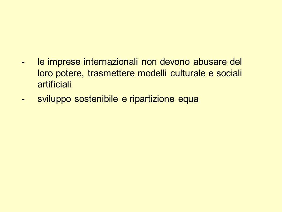 -le imprese internazionali non devono abusare del loro potere, trasmettere modelli culturale e sociali artificiali -sviluppo sostenibile e ripartizion