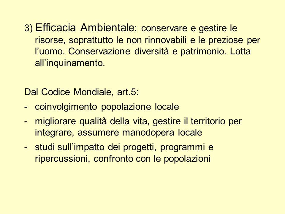 3) Efficacia Ambientale : conservare e gestire le risorse, soprattutto le non rinnovabili e le preziose per luomo. Conservazione diversità e patrimoni