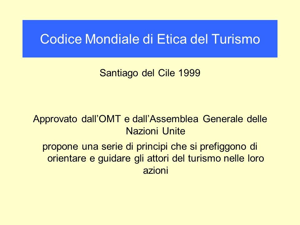 Codice Mondiale di Etica del Turismo Santiago del Cile 1999 Approvato dallOMT e dallAssemblea Generale delle Nazioni Unite propone una serie di princi