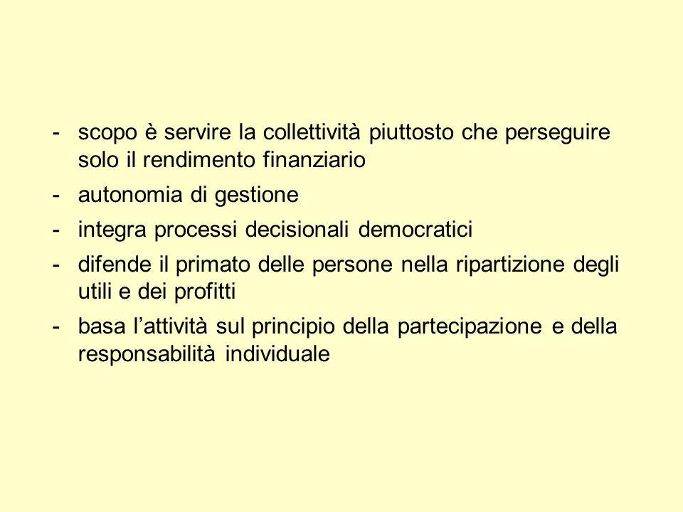 -scopo è servire la collettività piuttosto che perseguire solo il rendimento finanziario -autonomia di gestione -integra processi decisionali democrat