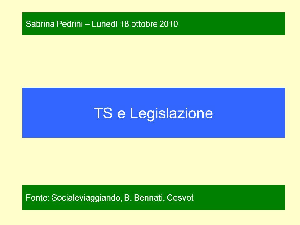 TS e Legislazione Fonte: Socialeviaggiando, B. Bennati, Cesvot Sabrina Pedrini – Lunedì 18 ottobre 2010