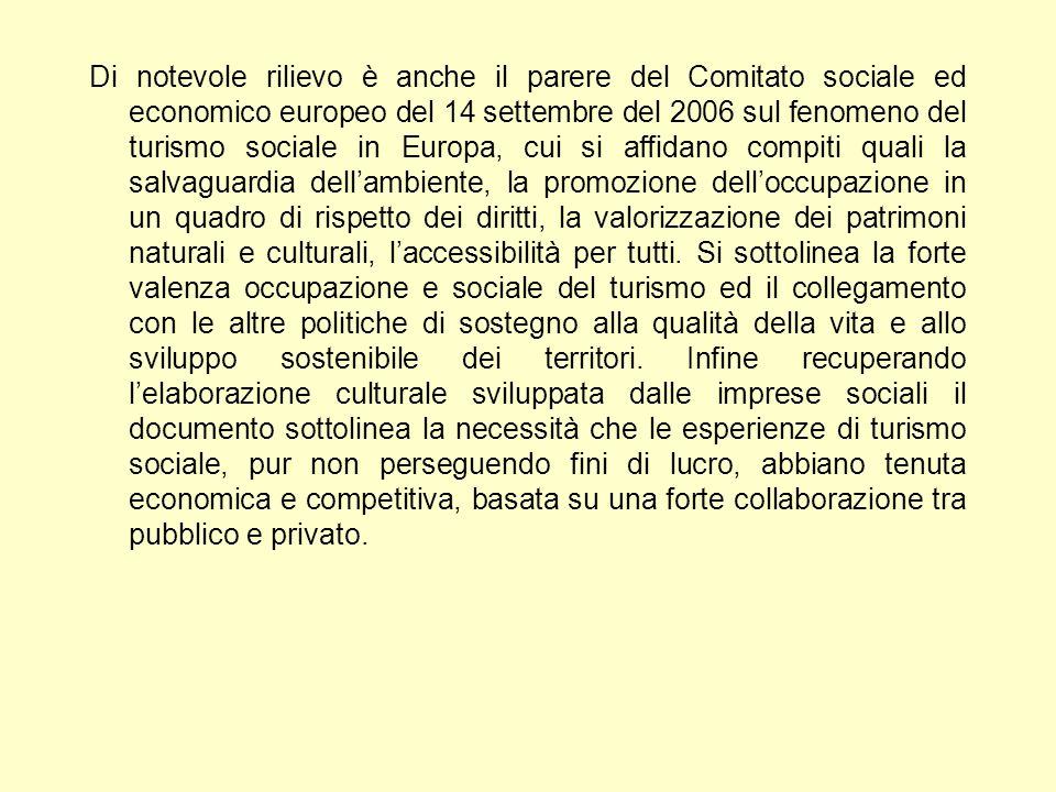 Di notevole rilievo è anche il parere del Comitato sociale ed economico europeo del 14 settembre del 2006 sul fenomeno del turismo sociale in Europa, cui si affidano compiti quali la salvaguardia dellambiente, la promozione delloccupazione in un quadro di rispetto dei diritti, la valorizzazione dei patrimoni naturali e culturali, laccessibilità per tutti.