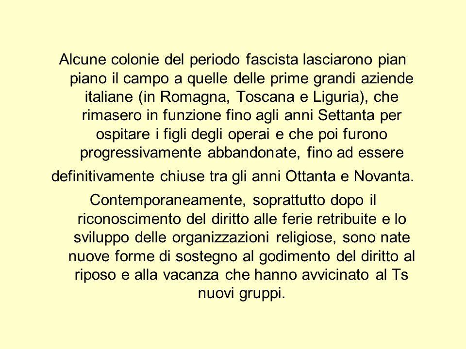 Alcune colonie del periodo fascista lasciarono pian piano il campo a quelle delle prime grandi aziende italiane (in Romagna, Toscana e Liguria), che r