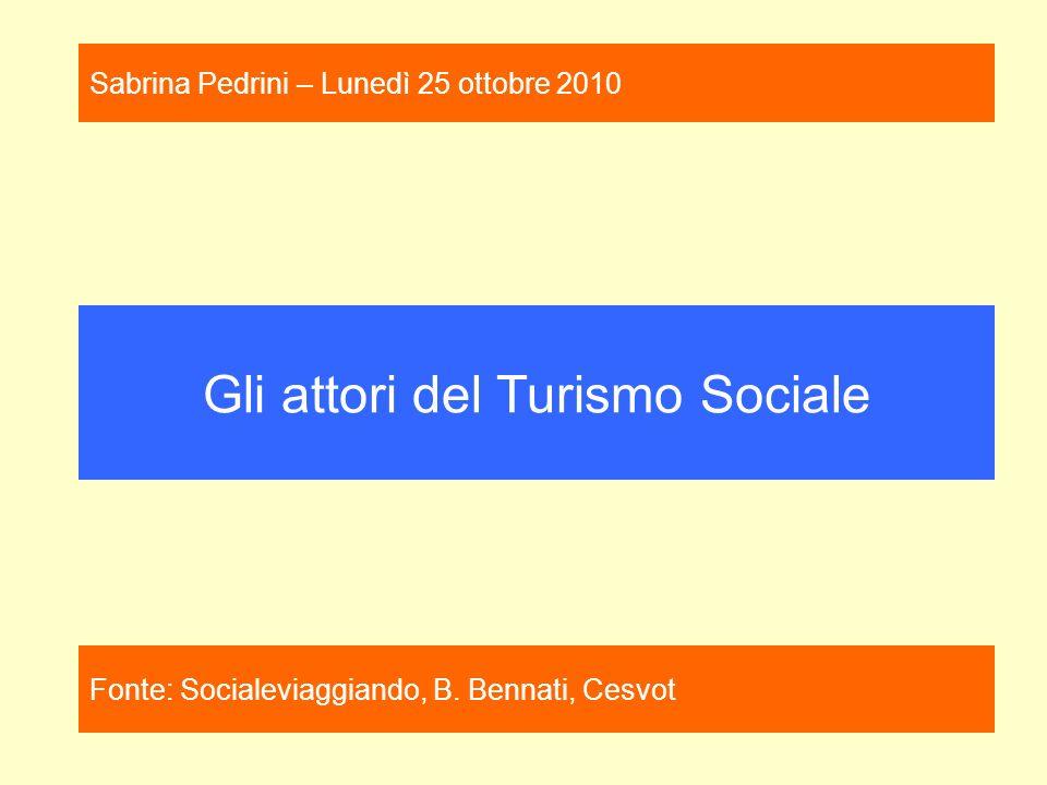 Gli attori del Turismo Sociale Fonte: Socialeviaggiando, B. Bennati, Cesvot Sabrina Pedrini – Lunedì 25 ottobre 2010