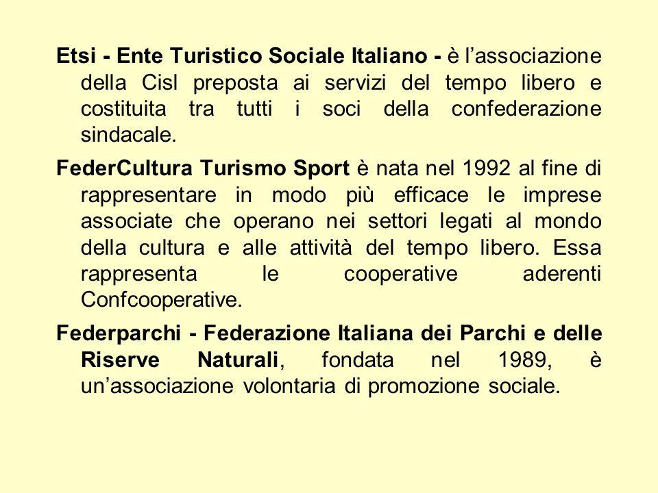 Etsi - Ente Turistico Sociale Italiano - è lassociazione della Cisl preposta ai servizi del tempo libero e costituita tra tutti i soci della confedera