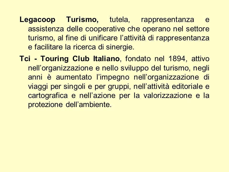 Legacoop Turismo, tutela, rappresentanza e assistenza delle cooperative che operano nel settore turismo, al fine di unificare lattività di rappresenta