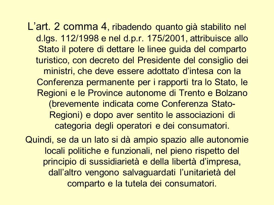 Lart. 2 comma 4, ribadendo quanto già stabilito nel d.lgs. 112/1998 e nel d.p.r. 175/2001, attribuisce allo Stato il potere di dettare le linee guida