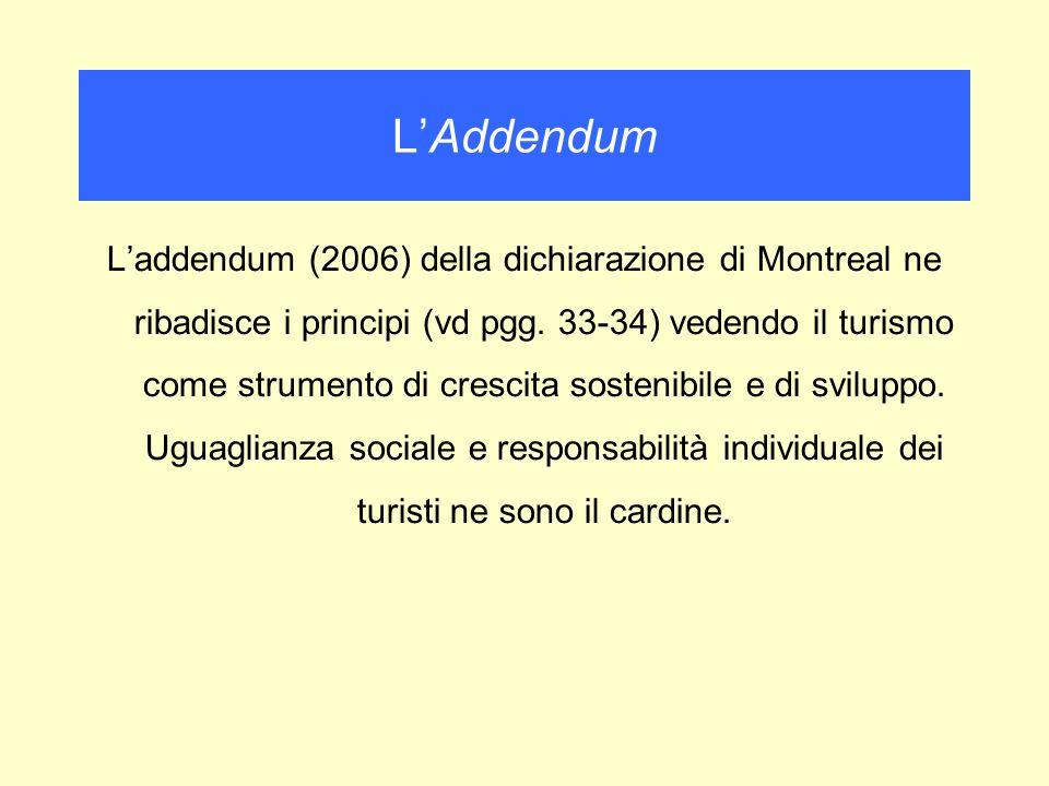 Laddendum (2006) della dichiarazione di Montreal ne ribadisce i principi (vd pgg. 33-34) vedendo il turismo come strumento di crescita sostenibile e d
