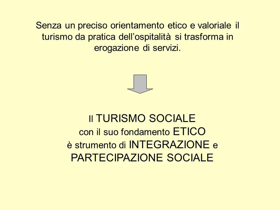 Senza un preciso orientamento etico e valoriale il turismo da pratica dellospitalità si trasforma in erogazione di servizi.