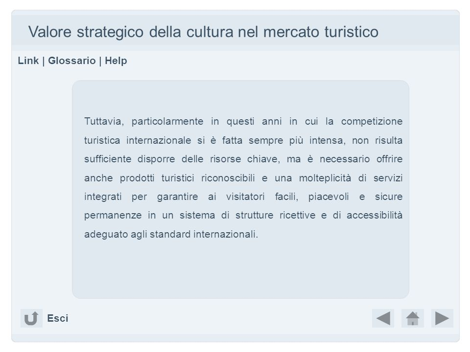 Valore strategico della cultura nel mercato turistico Link | Glossario | Help Tuttavia, particolarmente in questi anni in cui la competizione turistic