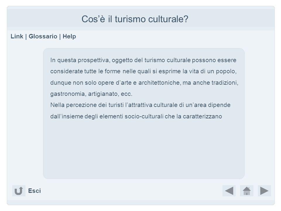 Cosè il turismo culturale? Link | Glossario | Help In questa prospettiva, oggetto del turismo culturale possono essere considerate tutte le forme nell