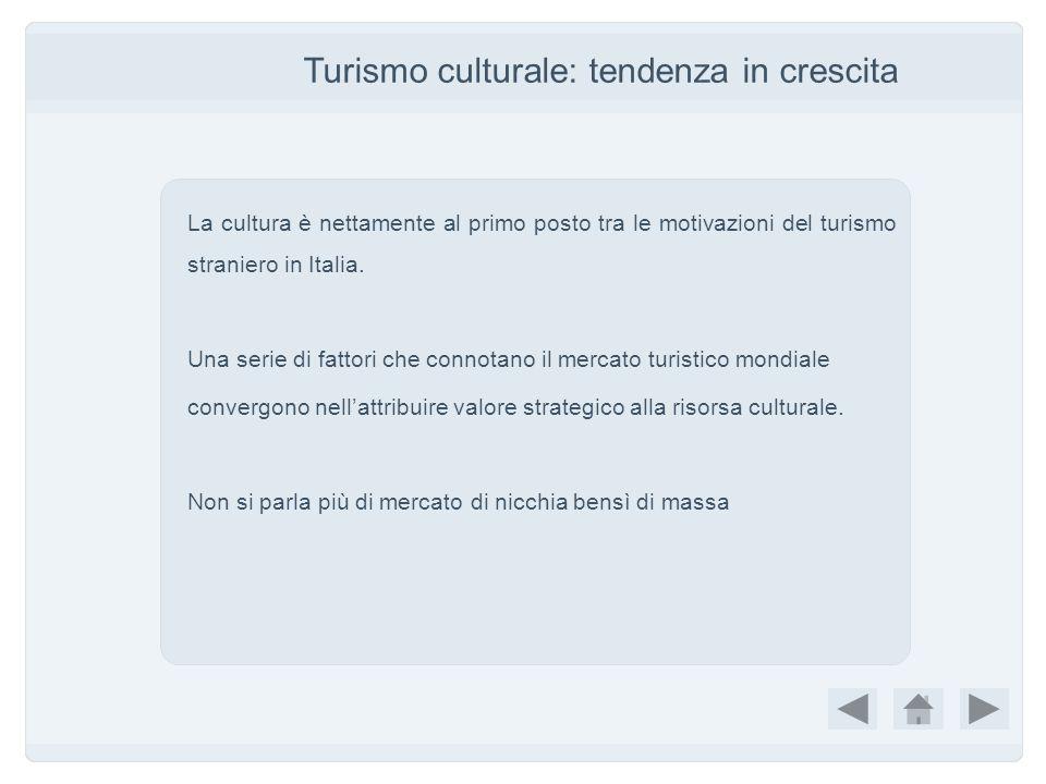 Turismo culturale: tendenza in crescita La cultura è nettamente al primo posto tra le motivazioni del turismo straniero in Italia. Una serie di fattor