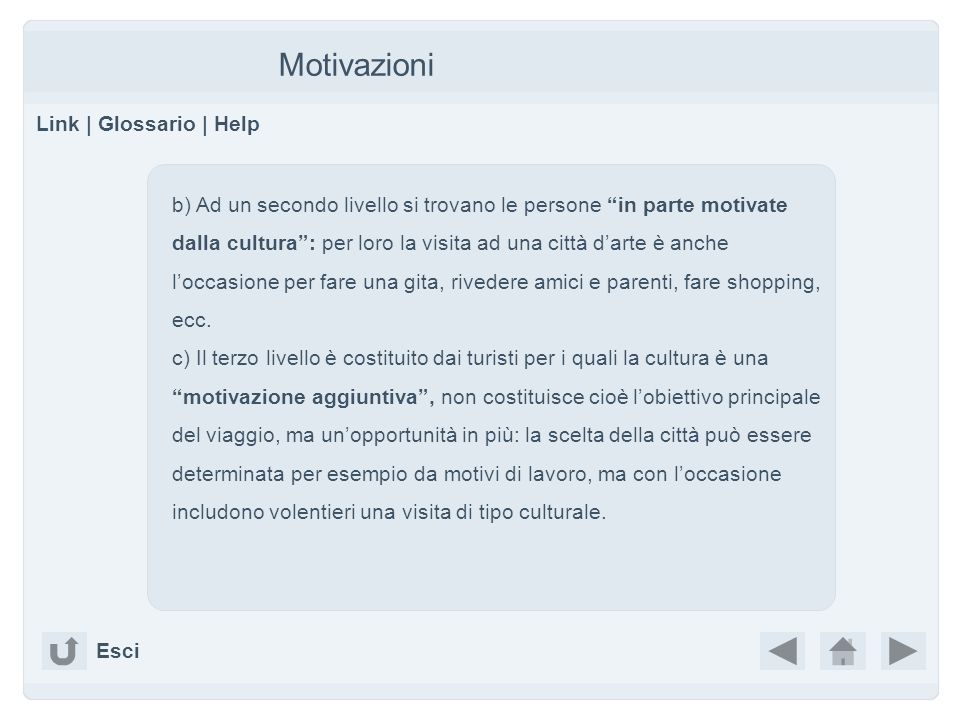 Motivazioni Link | Glossario | Help b) Ad un secondo livello si trovano le persone in parte motivate dalla cultura: per loro la visita ad una città da