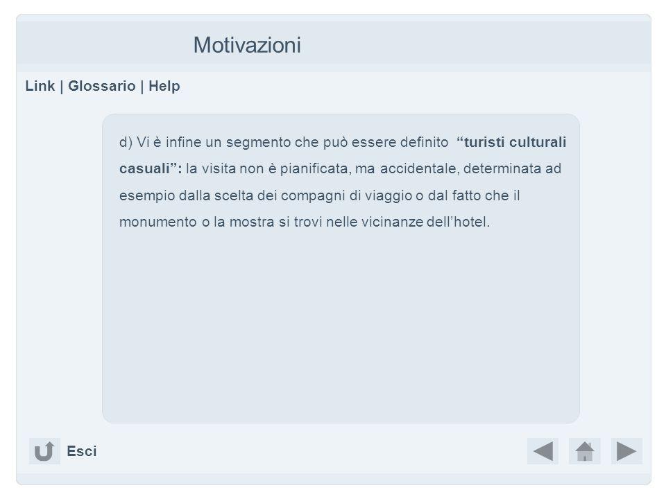 Motivazioni Link | Glossario | Help d) Vi è infine un segmento che può essere definito turisti culturali casuali: la visita non è pianificata, ma acci