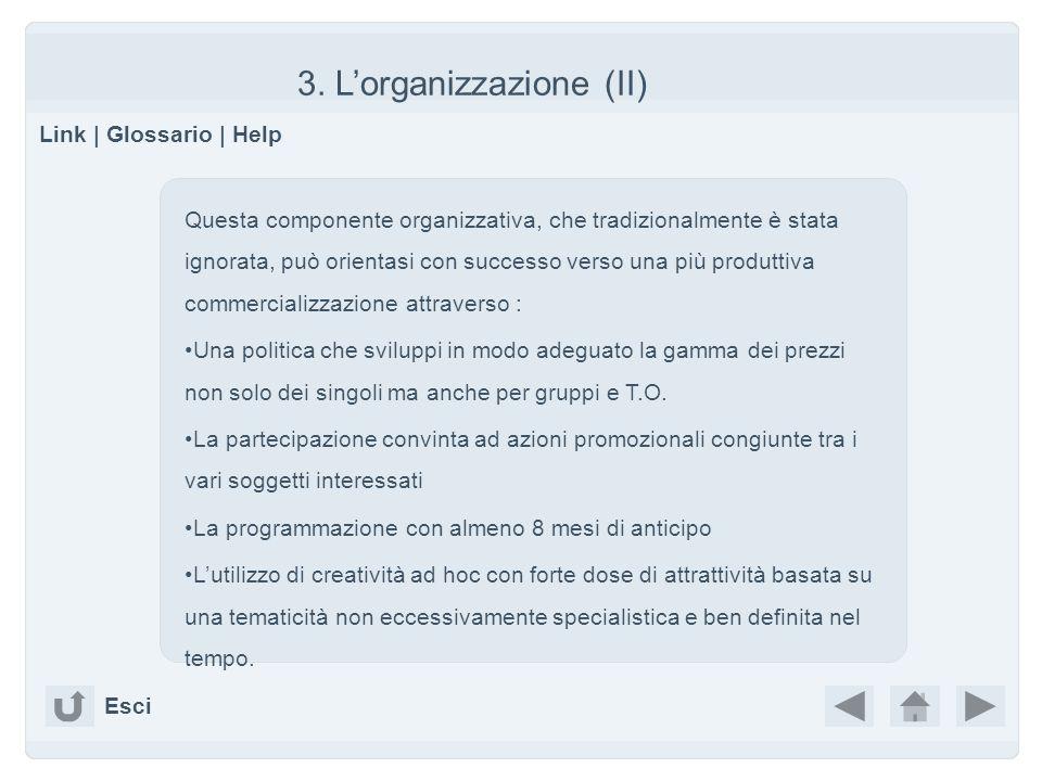 3. Lorganizzazione (II) Link | Glossario | Help Esci Questa componente organizzativa, che tradizionalmente è stata ignorata, può orientasi con success