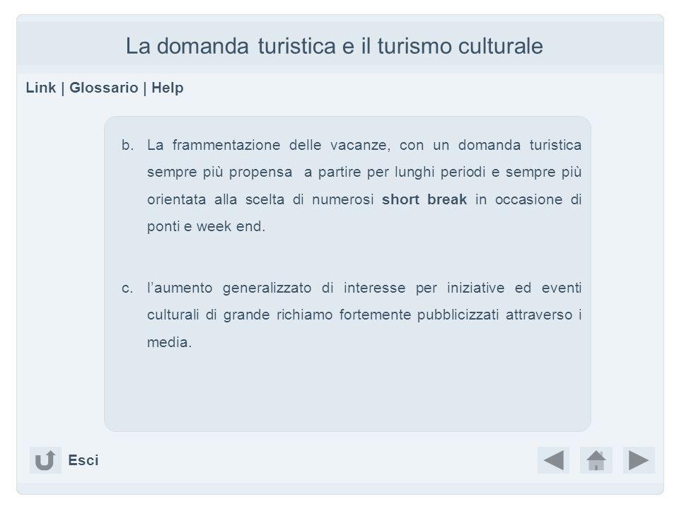 La domanda turistica e il turismo culturale Link | Glossario | Help b.La frammentazione delle vacanze, con un domanda turistica sempre più propensa a