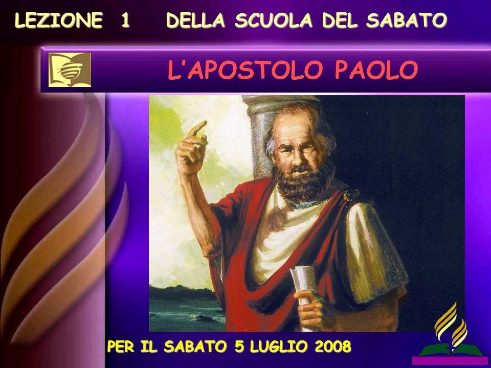 LEZIONE 1 DELLA SCUOLA DEL SABATO LAPOSTOLO PAOLO PER IL SABATO 5 LUGLIO 2008