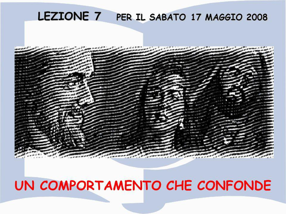 LEZIONE 7 PER IL SABATO 17 MAGGIO 2008 UN COMPORTAMENTO CHE CONFONDE