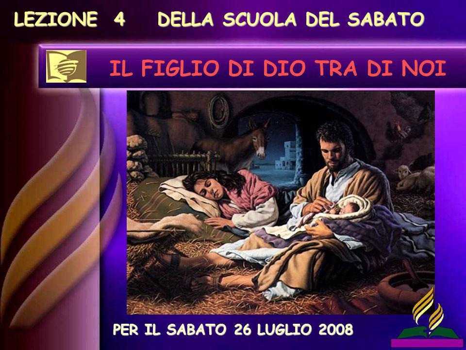 LEZIONE 4 DELLA SCUOLA DEL SABATO IL FIGLIO DI DIO TRA DI NOI PER IL SABATO 26 LUGLIO 2008