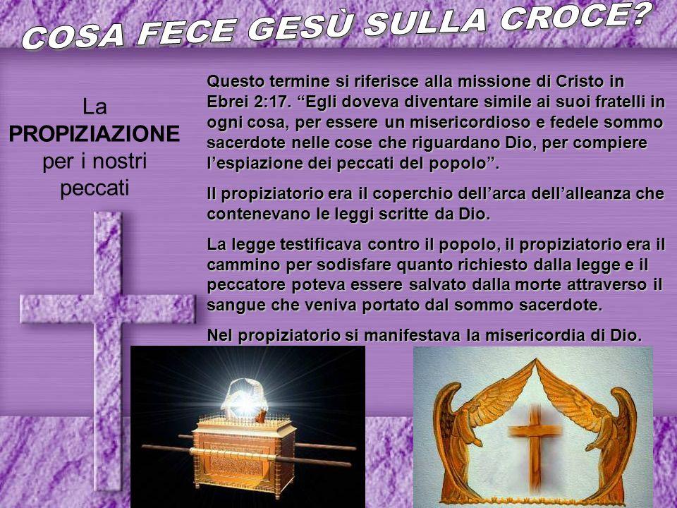 La PROPIZIAZIONE per i nostri peccati Questo termine si riferisce alla missione di Cristo in Ebrei 2:17. Egli doveva diventare simile ai suoi fratelli